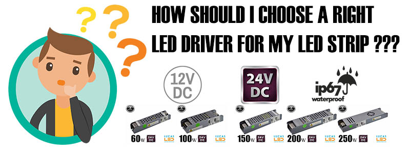How should I choose a right  LED driver for my LED strip ???